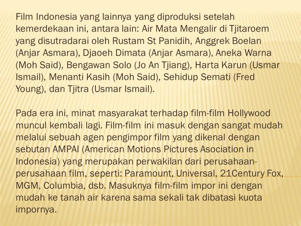 Film Indonesia yang lainnya yang diproduksi setelah kemerdekaan ini, antara lain: Air Mata Mengalir di Tjitaroem yang disutradarai oleh Rustam St Panidih, Anggrek Boelan (Anjar Asmara), Djaoeh Dimata (Anjar Asmara), Aneka Warna (Moh Said), Bengawan Solo (Jo An Tjiang), Harta Karun (Usmar Ismail), Menanti Kasih (Moh Said), Sehidup Semati (Fred Young), dan Tjitra (Usmar Ismail).