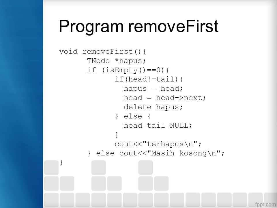 Program removeFirst void removeFirst(){ TNode *hapus;