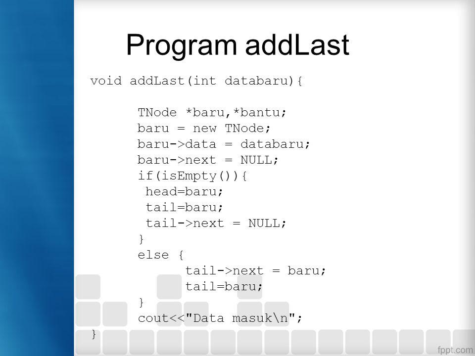 Program addLast void addLast(int databaru){ TNode *baru,*bantu;