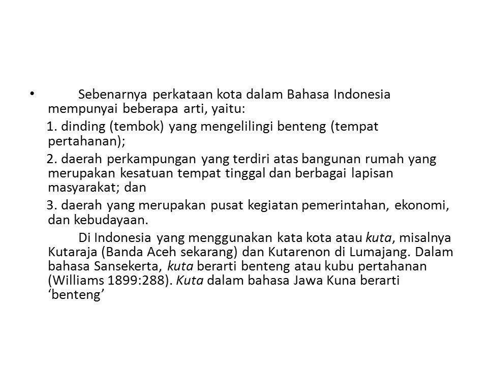 Sebenarnya perkataan kota dalam Bahasa Indonesia mempunyai beberapa arti, yaitu: