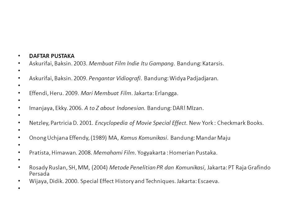 DAFTAR PUSTAKA Askurifai, Baksin. 2003. Membuat Film Indie Itu Gampang. Bandung: Katarsis.
