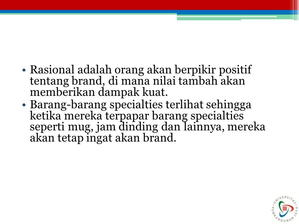 Rasional adalah orang akan berpikir positif tentang brand, di mana nilai tambah akan memberikan dampak kuat.