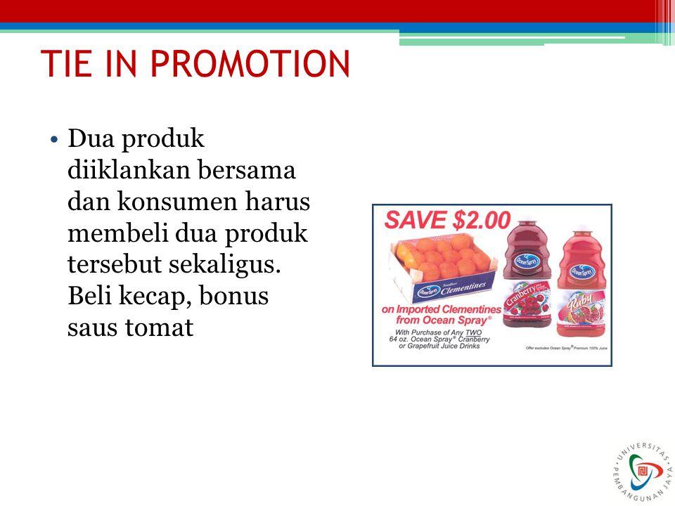TIE IN PROMOTION Dua produk diiklankan bersama dan konsumen harus membeli dua produk tersebut sekaligus.