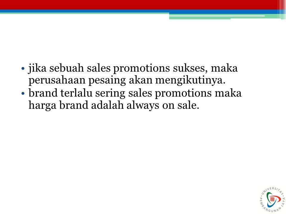 jika sebuah sales promotions sukses, maka perusahaan pesaing akan mengikutinya.