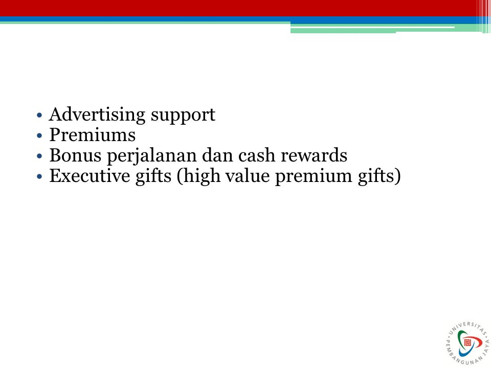Advertising support Premiums. Bonus perjalanan dan cash rewards.