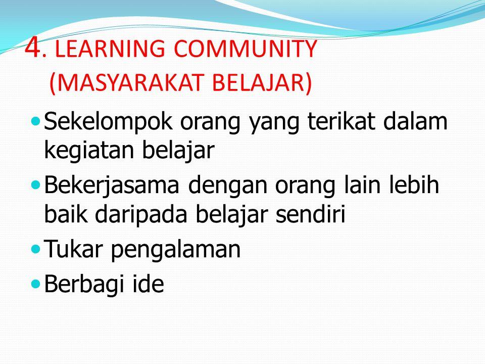 4. LEARNING COMMUNITY (MASYARAKAT BELAJAR)