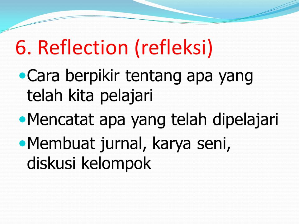 6. Reflection (refleksi)