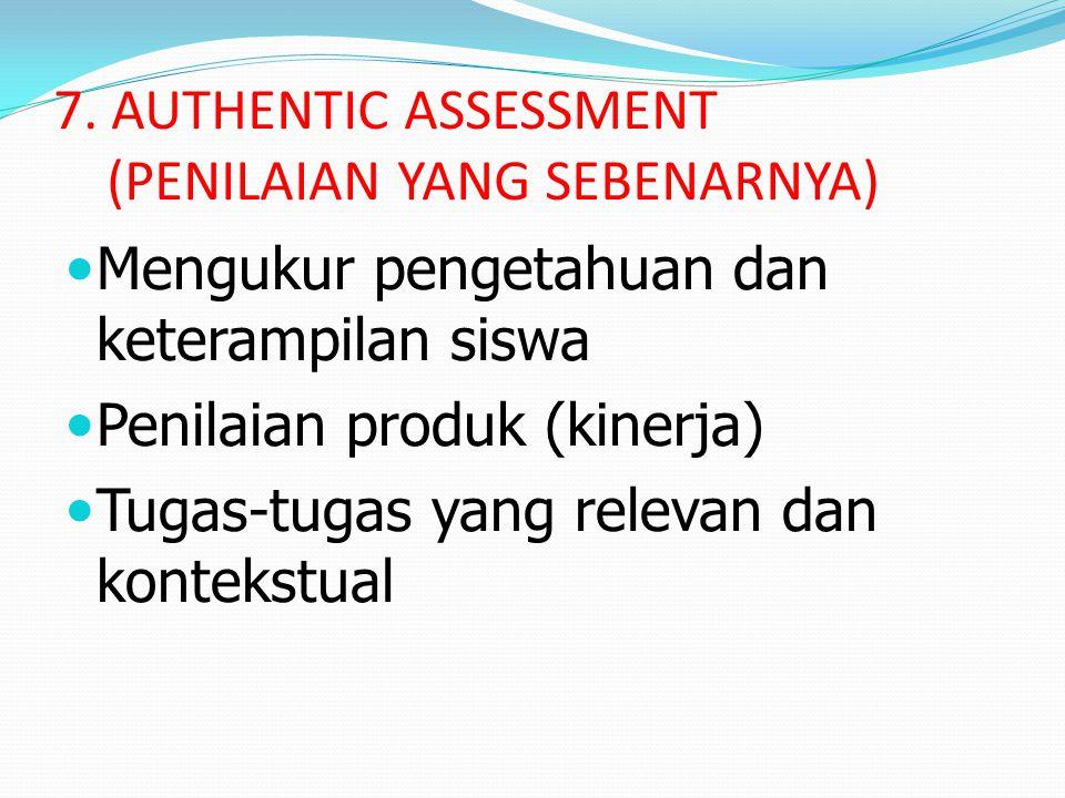 7. AUTHENTIC ASSESSMENT (PENILAIAN YANG SEBENARNYA)