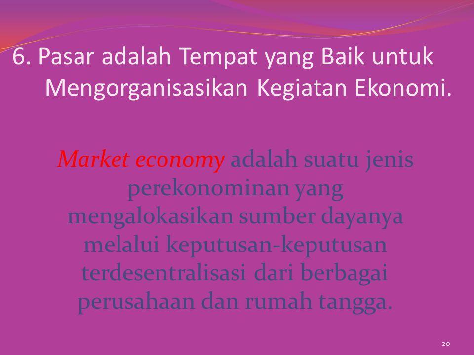 6. Pasar adalah Tempat yang Baik untuk Mengorganisasikan Kegiatan Ekonomi.