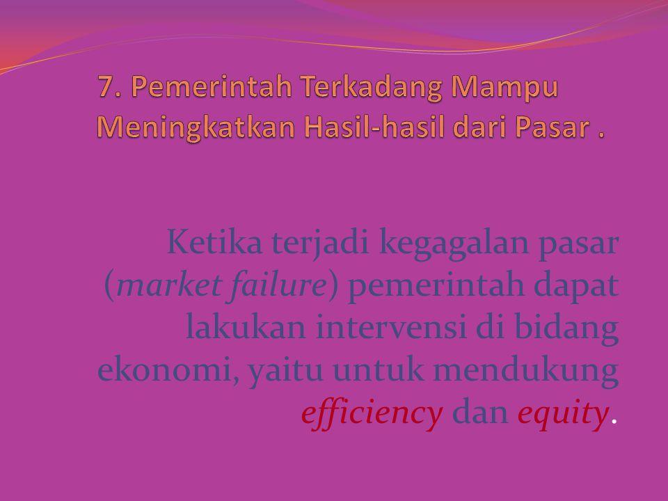 7. Pemerintah Terkadang Mampu Meningkatkan Hasil-hasil dari Pasar .