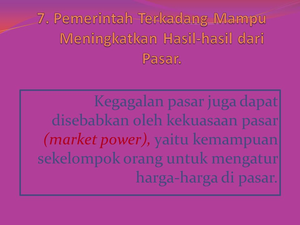 7. Pemerintah Terkadang Mampu Meningkatkan Hasil-hasil dari Pasar.