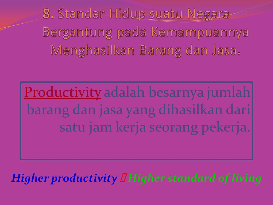 Higher productivity ð Higher standard of living