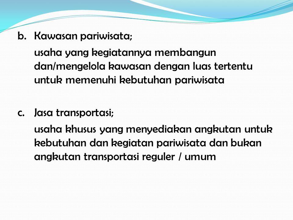 b. Kawasan pariwisata; usaha yang kegiatannya membangun dan/mengelola kawasan dengan luas tertentu untuk memenuhi kebutuhan pariwisata.