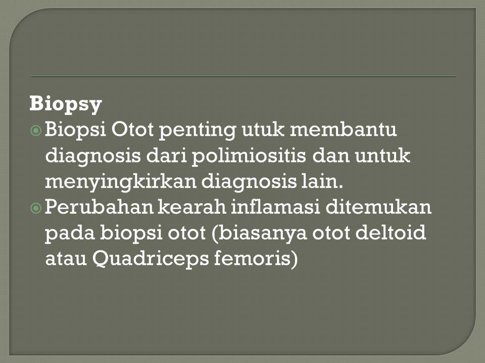 Biopsy Biopsi Otot penting utuk membantu diagnosis dari polimiositis dan untuk menyingkirkan diagnosis lain.