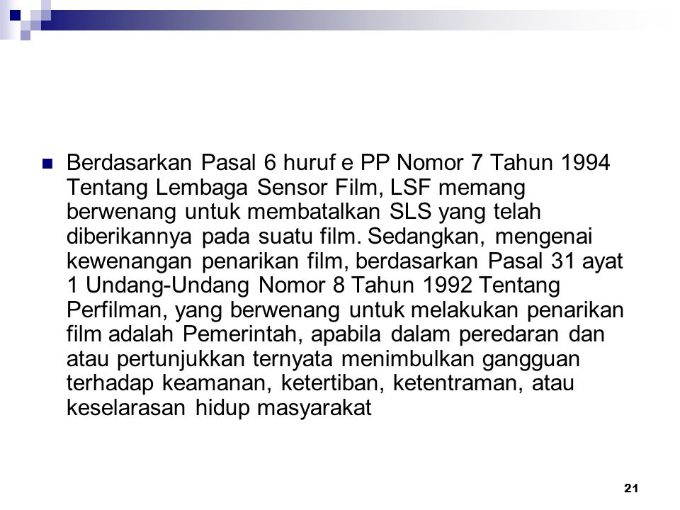 Berdasarkan Pasal 6 huruf e PP Nomor 7 Tahun 1994 Tentang Lembaga Sensor Film, LSF memang berwenang untuk membatalkan SLS yang telah diberikannya pada suatu film.