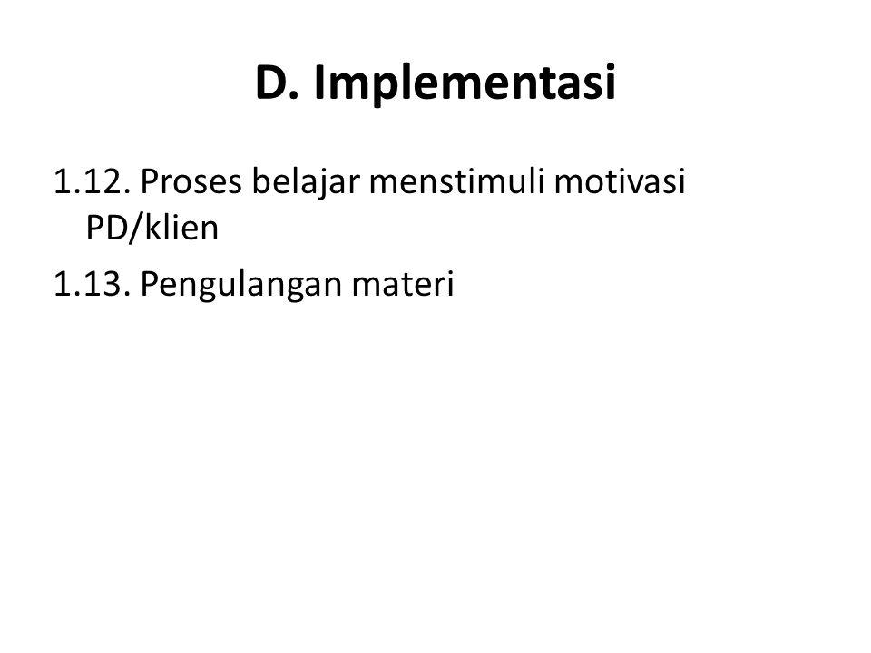D. Implementasi 1.12. Proses belajar menstimuli motivasi PD/klien 1.13. Pengulangan materi