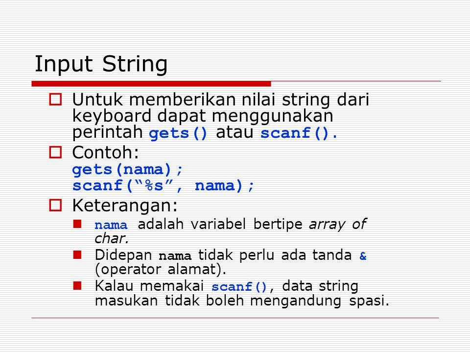 Input String Untuk memberikan nilai string dari keyboard dapat menggunakan perintah gets() atau scanf().