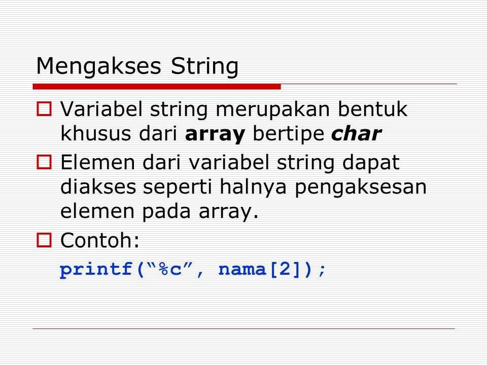 Mengakses String Variabel string merupakan bentuk khusus dari array bertipe char.