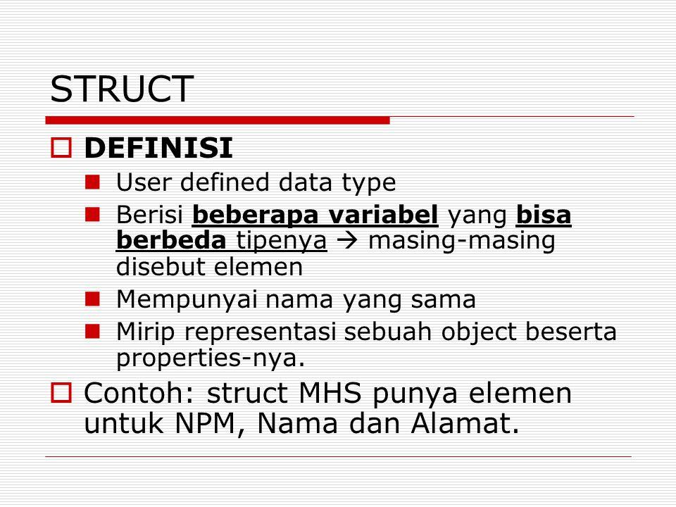 STRUCT DEFINISI. User defined data type. Berisi beberapa variabel yang bisa berbeda tipenya  masing-masing disebut elemen.