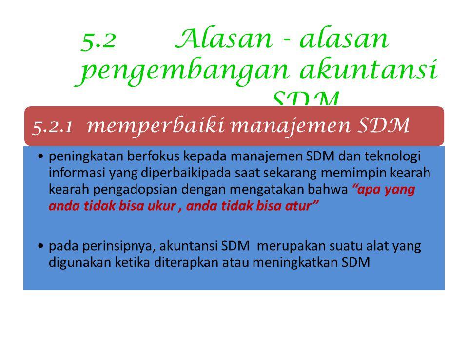 5.2 Alasan - alasan pengembangan akuntansi SDM