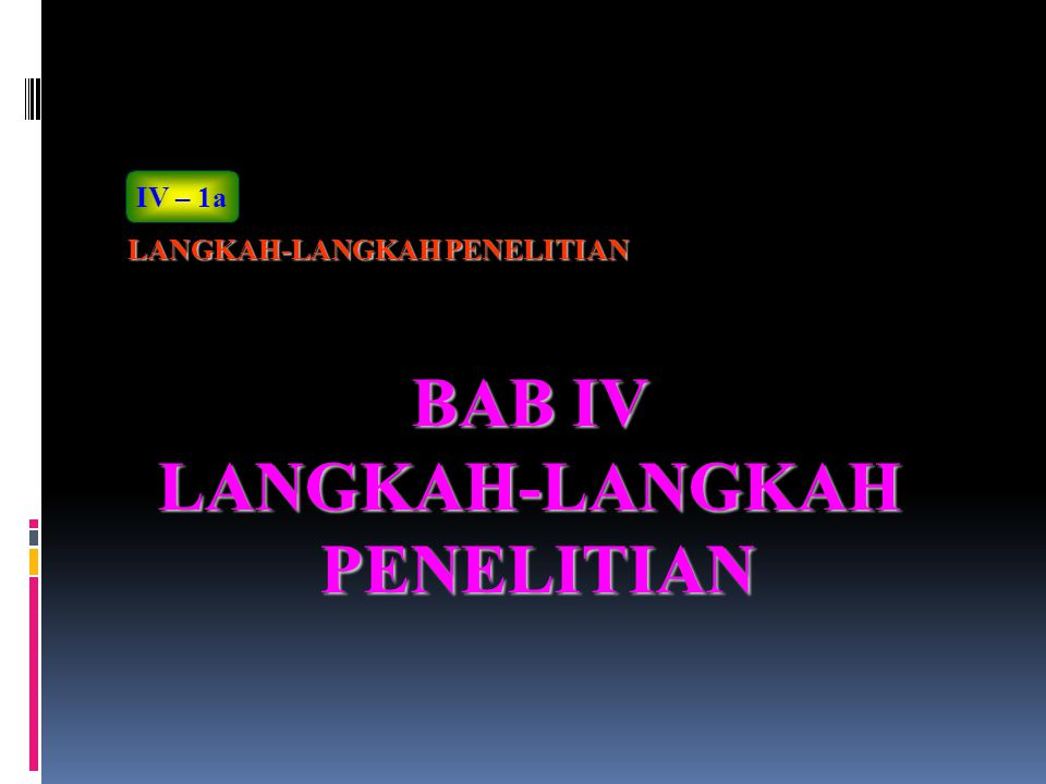 IV – 1a LANGKAH-LANGKAH PENELITIAN BAB IV LANGKAH-LANGKAH PENELITIAN