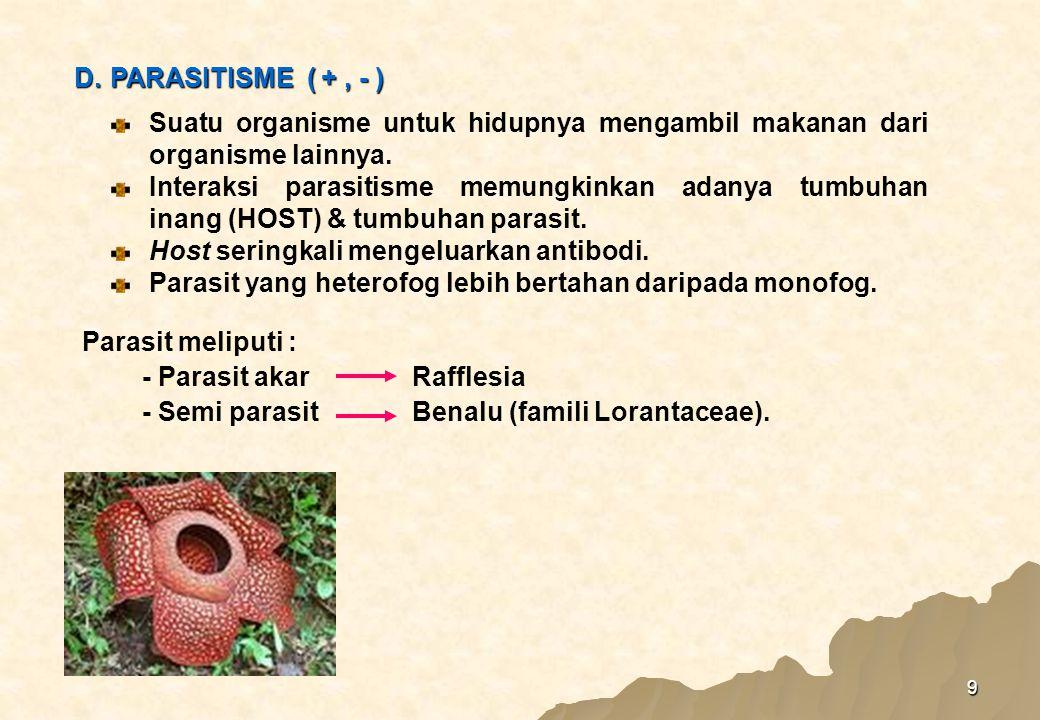 D. PARASITISME ( + , - ) Suatu organisme untuk hidupnya mengambil makanan dari organisme lainnya.