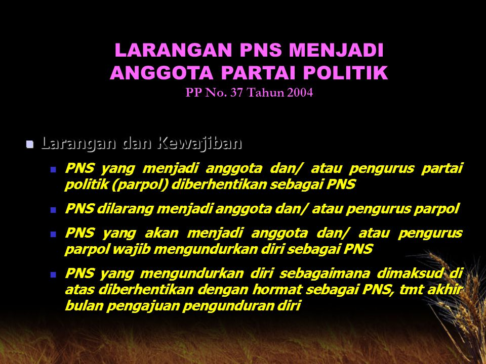 LARANGAN PNS MENJADI ANGGOTA PARTAI POLITIK PP No. 37 Tahun 2004