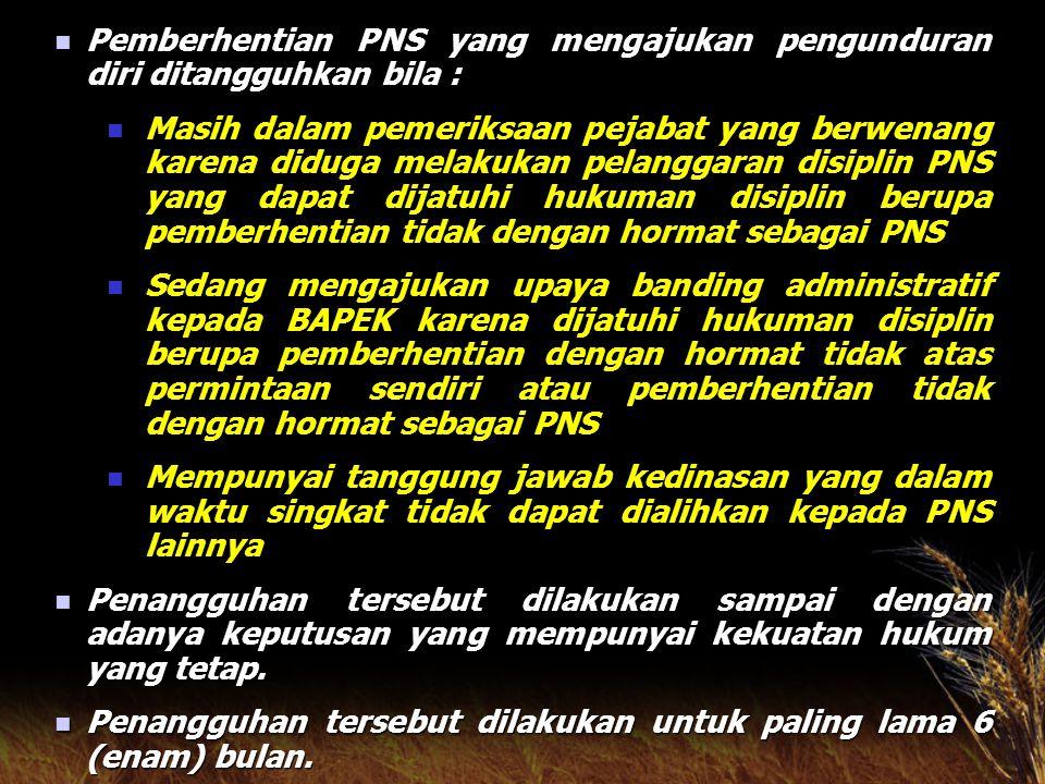 Pemberhentian PNS yang mengajukan pengunduran diri ditangguhkan bila :