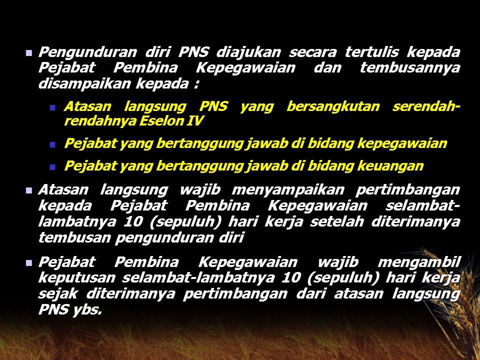 Pengunduran diri PNS diajukan secara tertulis kepada Pejabat Pembina Kepegawaian dan tembusannya disampaikan kepada :