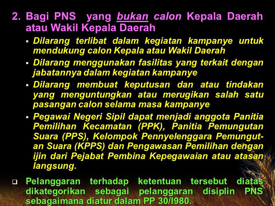 Bagi PNS yang bukan calon Kepala Daerah atau Wakil Kepala Daerah