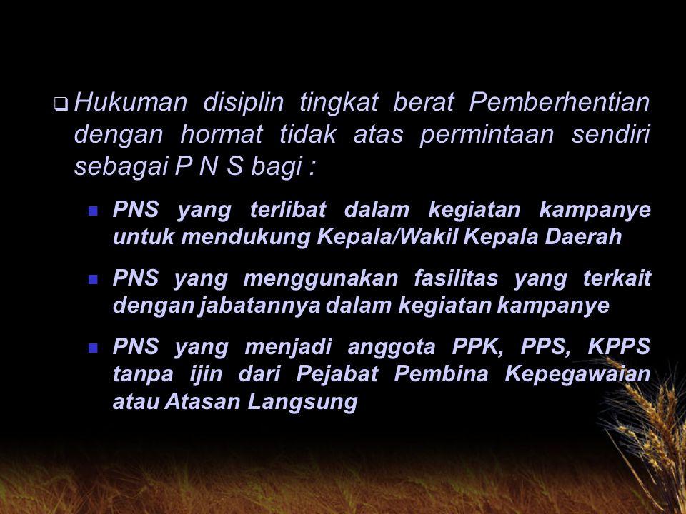 Hukuman disiplin tingkat berat Pemberhentian dengan hormat tidak atas permintaan sendiri sebagai P N S bagi :