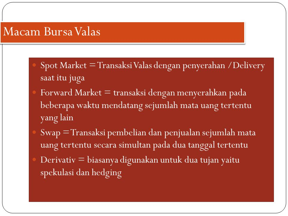 Macam Bursa Valas Spot Market = Transaksi Valas dengan penyerahan /Delivery saat itu juga.