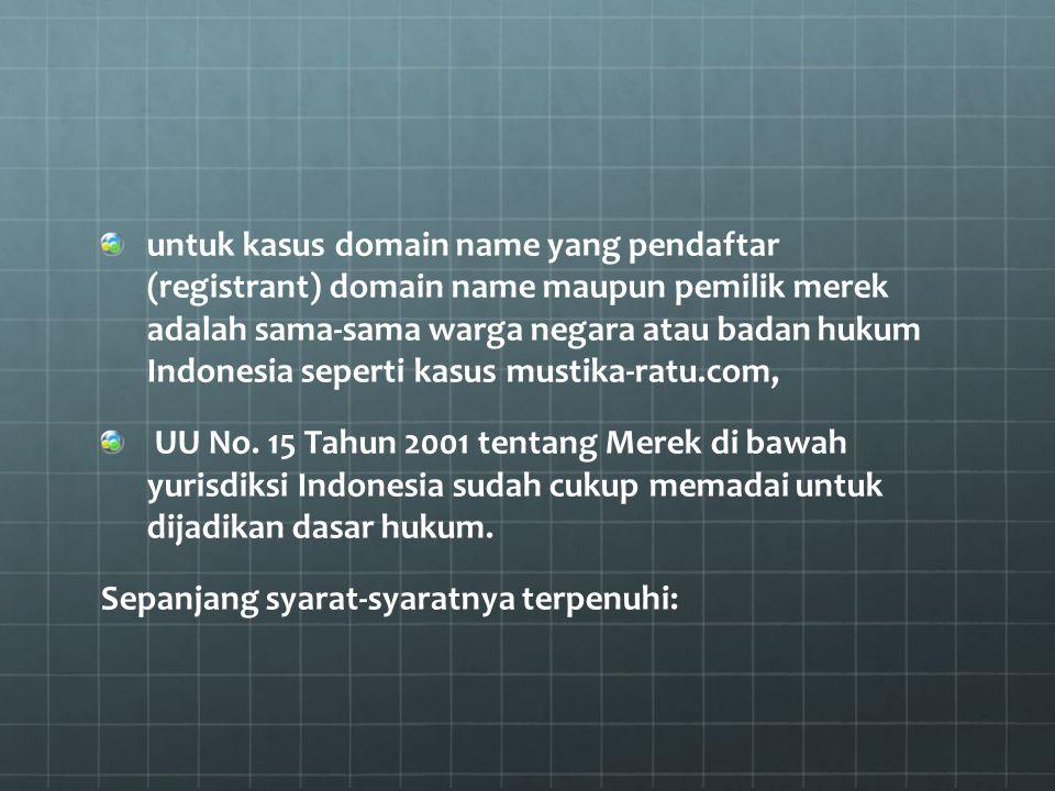 untuk kasus domain name yang pendaftar (registrant) domain name maupun pemilik merek adalah sama-sama warga negara atau badan hukum Indonesia seperti kasus mustika-ratu.com,
