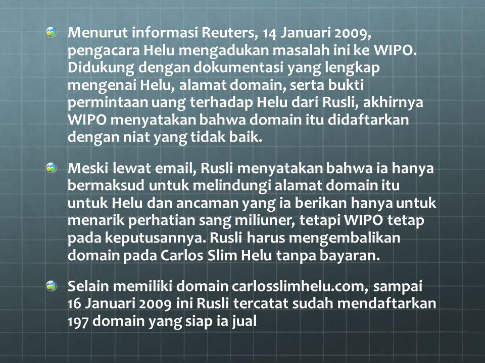 Menurut informasi Reuters, 14 Januari 2009, pengacara Helu mengadukan masalah ini ke WIPO. Didukung dengan dokumentasi yang lengkap mengenai Helu, alamat domain, serta bukti permintaan uang terhadap Helu dari Rusli, akhirnya WIPO menyatakan bahwa domain itu didaftarkan dengan niat yang tidak baik.