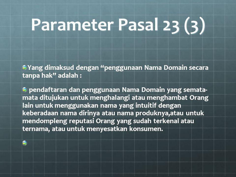 Parameter Pasal 23 (3) Yang dimaksud dengan penggunaan Nama Domain secara tanpa hak adalah :