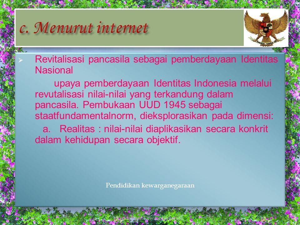 c. Menurut internet Revitalisasi pancasila sebagai pemberdayaan Identitas Nasional.