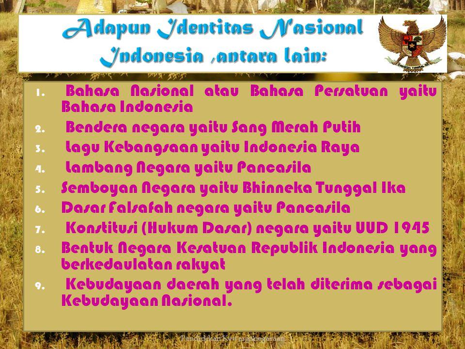 Adapun Identitas Nasional Indonesia ,antara lain: