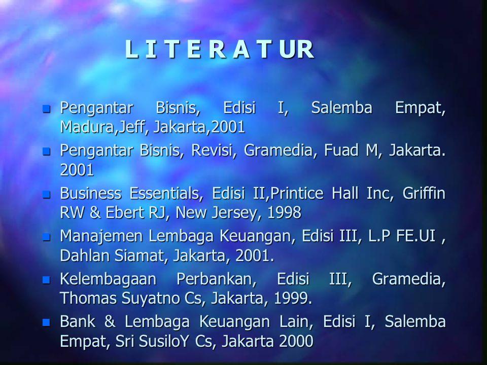 L I T E R A T UR Pengantar Bisnis, Edisi I, Salemba Empat, Madura,Jeff, Jakarta,2001. Pengantar Bisnis, Revisi, Gramedia, Fuad M, Jakarta. 2001.