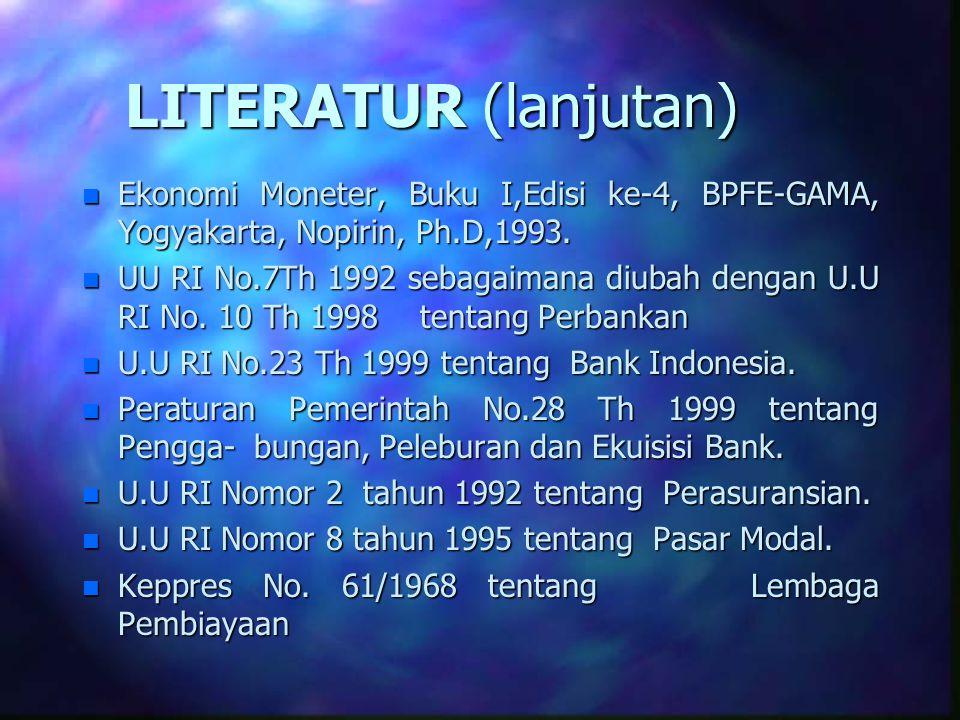 LITERATUR (lanjutan) Ekonomi Moneter, Buku I,Edisi ke-4, BPFE-GAMA, Yogyakarta, Nopirin, Ph.D,1993.