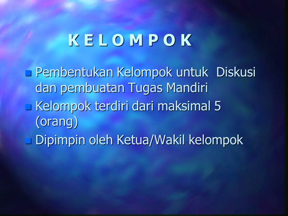 K E L O M P O K Pembentukan Kelompok untuk Diskusi dan pembuatan Tugas Mandiri. Kelompok terdiri dari maksimal 5 (orang)