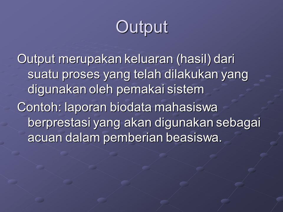 Output Output merupakan keluaran (hasil) dari suatu proses yang telah dilakukan yang digunakan oleh pemakai sistem.