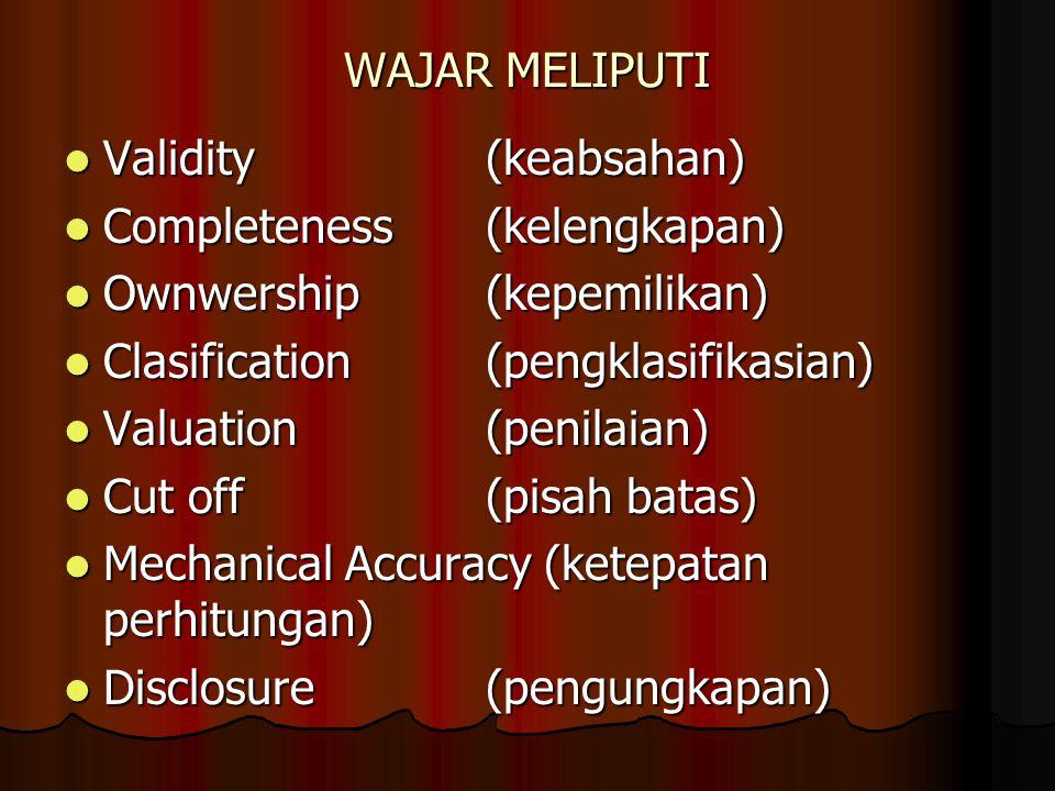 WAJAR MELIPUTI Validity (keabsahan) Completeness (kelengkapan) Ownwership (kepemilikan) Clasification (pengklasifikasian)