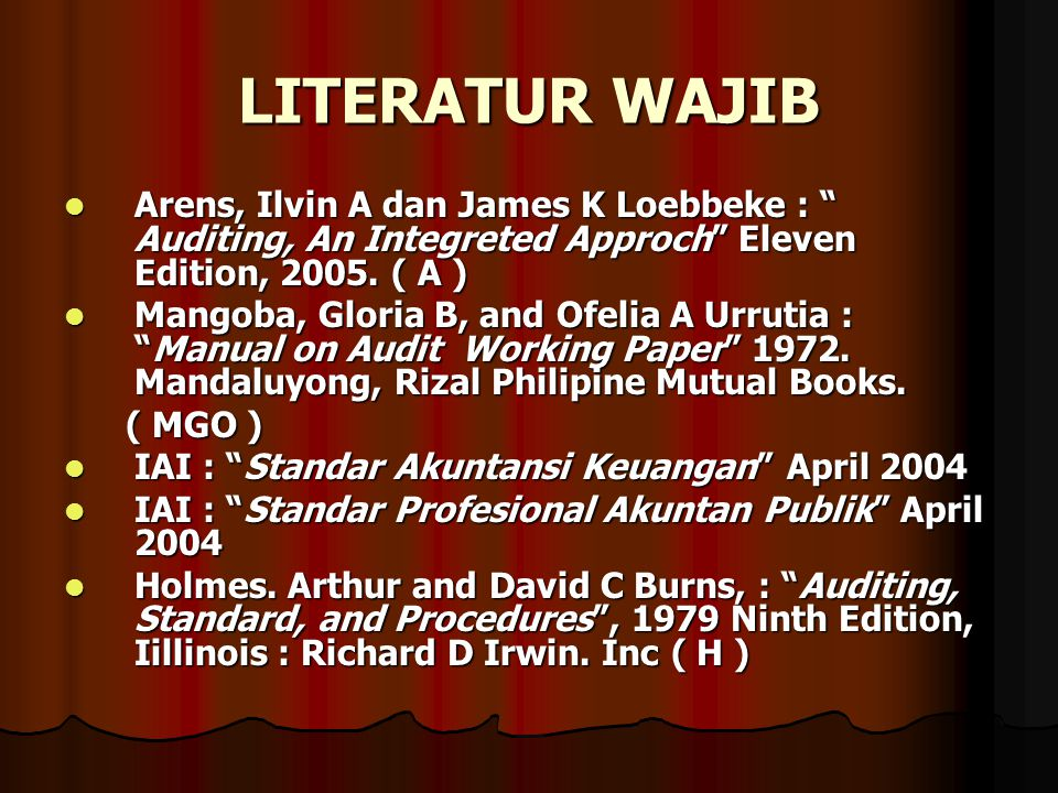 LITERATUR WAJIB Arens, Ilvin A dan James K Loebbeke : Auditing, An Integreted Approch Eleven Edition, 2005. ( A )