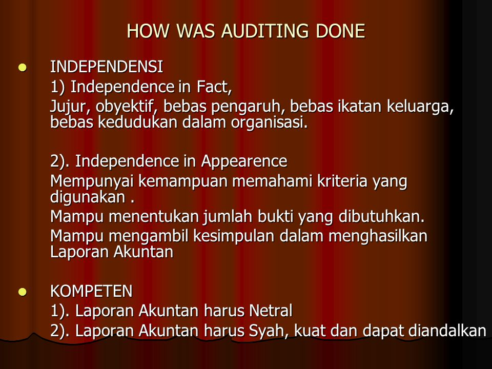 HOW WAS AUDITING DONE INDEPENDENSI 1) Independence in Fact,