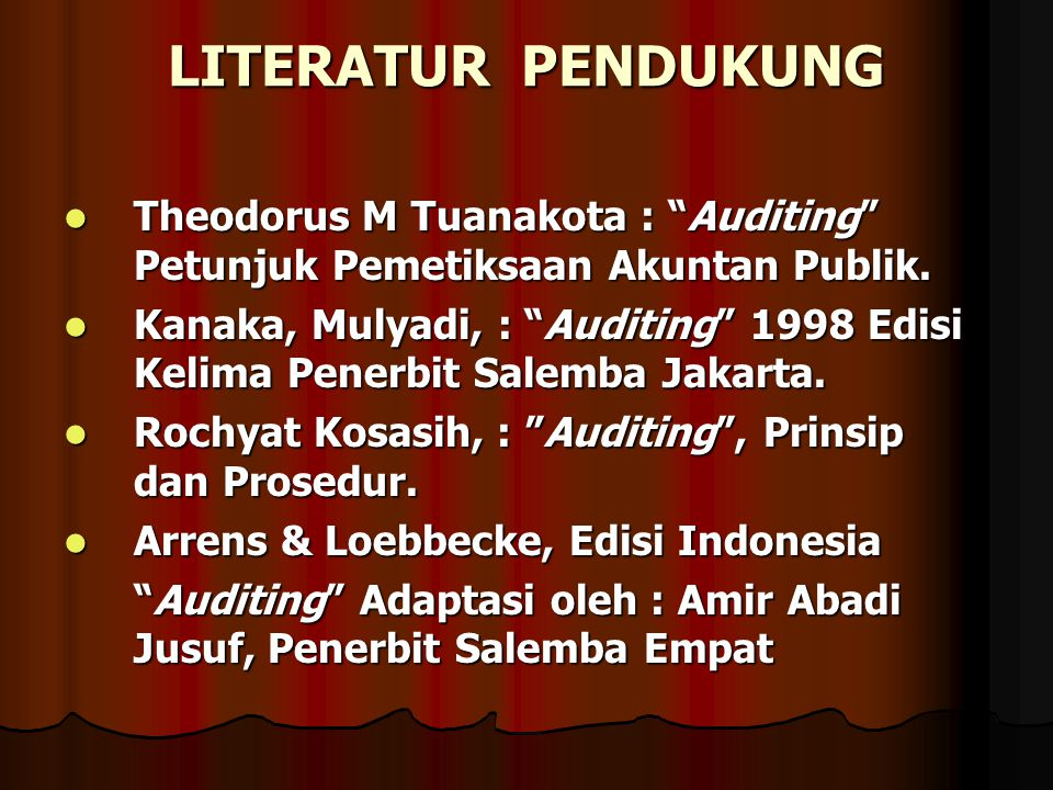 LITERATUR PENDUKUNG Theodorus M Tuanakota : Auditing Petunjuk Pemetiksaan Akuntan Publik.