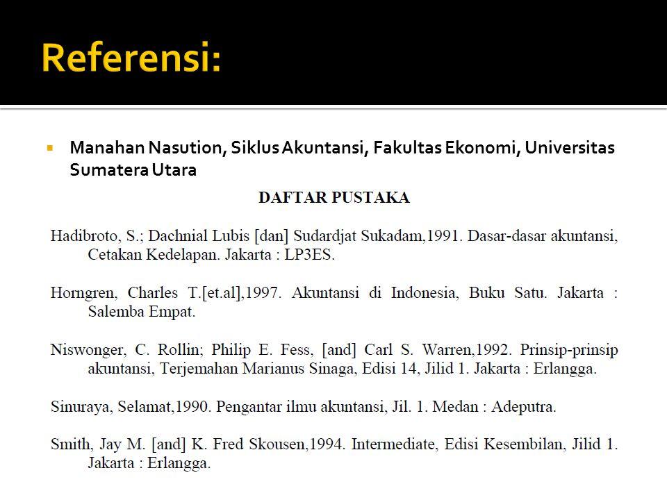 Referensi: Manahan Nasution, Siklus Akuntansi, Fakultas Ekonomi, Universitas Sumatera Utara