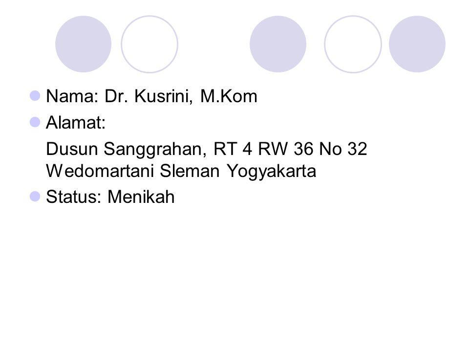 Nama: Dr. Kusrini, M.Kom Alamat: Dusun Sanggrahan, RT 4 RW 36 No 32 Wedomartani Sleman Yogyakarta.