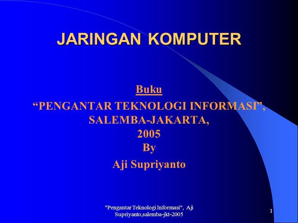 PENGANTAR TEKNOLOGI INFORMASI , SALEMBA-JAKARTA, 2005 By
