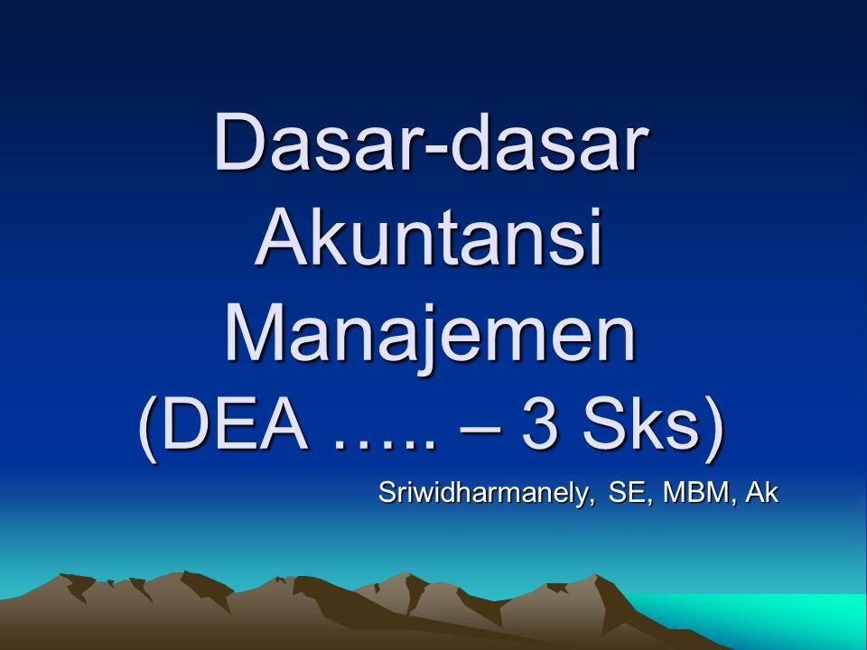 Dasar-dasar Akuntansi Manajemen (DEA ….. – 3 Sks)