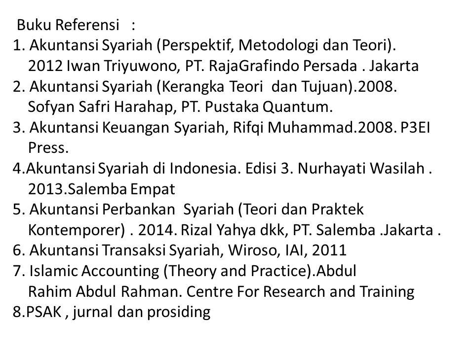 Buku Referensi : 1. Akuntansi Syariah (Perspektif, Metodologi dan Teori).